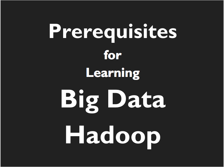 Pre-requisites for Big Data Hadoop